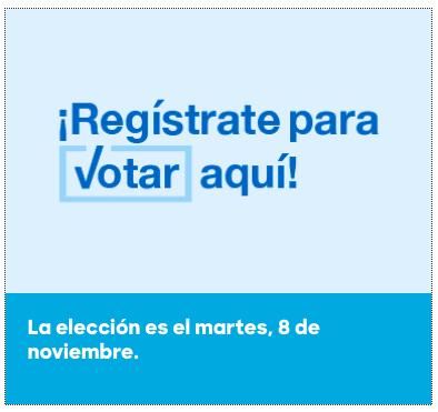 ¡Regístrate para votar aquí! La elección es el martes, 8 de noviembre.